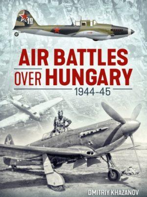 Air Battles Over Hungary 1944-45